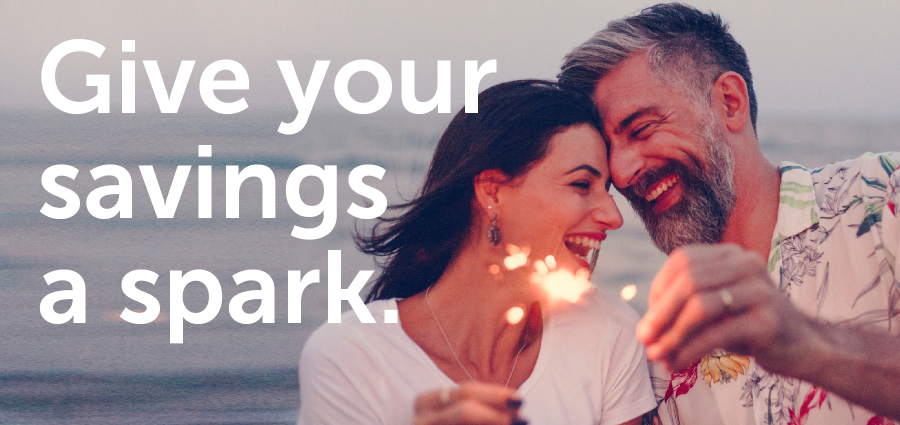 Give your savings a spark.